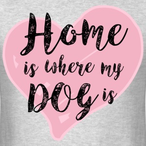 Home is Where My Dog Is T-Shirts - Men's T-Shirt