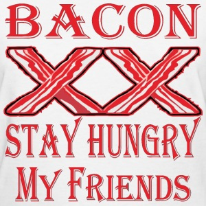 Bacon Stay Hungry My Friends  - Women's T-Shirt