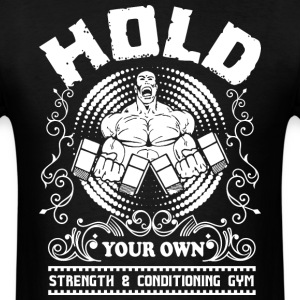 Hold Your Own Strength & Conditioning Gym T-Shirts - Men's T-Shirt