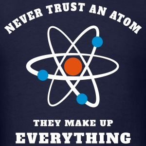 Never trust an Atom T-Shirts - Men's T-Shirt