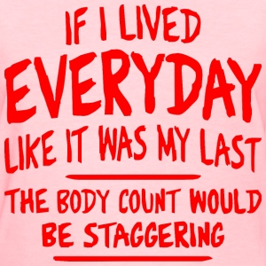 Every Day My Last = A Staggering Body Count - Women's T-Shirt