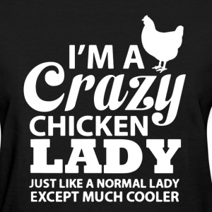 Crazy Chicken Lady Shirt - Women's T-Shirt
