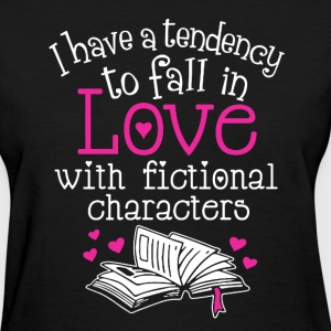 Fall In Love With Fictional Characters - Women's T-Shirt