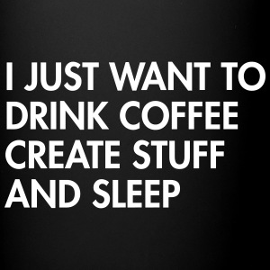 I just want to drink coffee create stuff and sleep Mugs & Drinkware - Full Color Mug