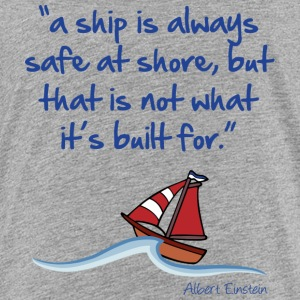 A ship is always safe at shore Kids' Shirts - Kids' Premium T-Shirt