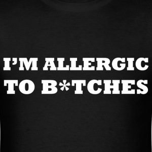 Allergic to B*tches - Men's T-Shirt