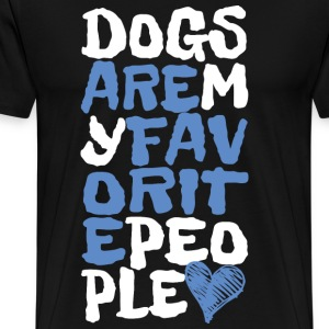 Dogs are my Favorite People T-Shirts - Men's Premium T-Shirt