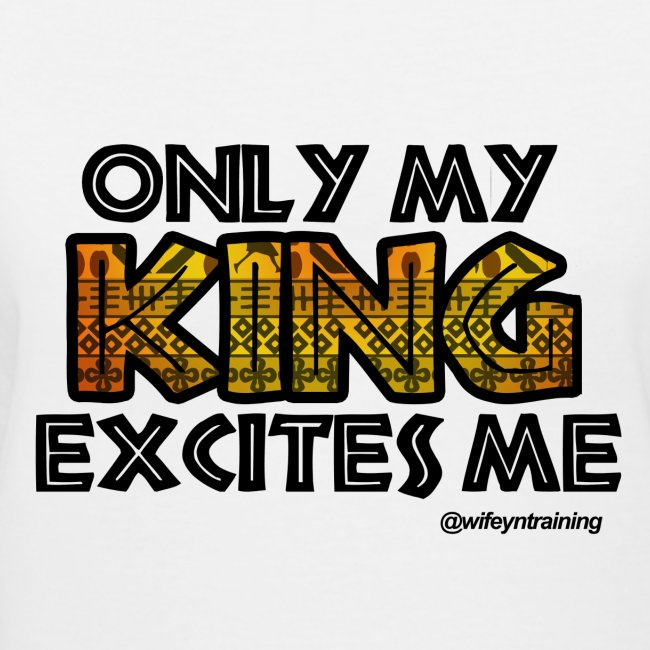 Only My King Excites Me