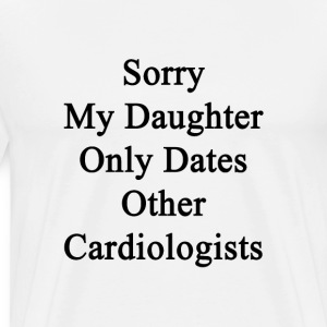sorry_my_daughter_only_dates_other_cardi T-Shirts - Men's Premium T-Shirt