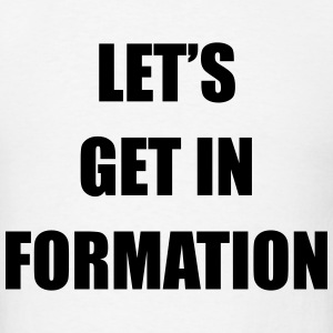 Let's get in formation T-Shirts - Men's T-Shirt