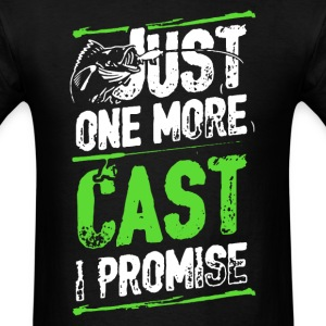 Fishing Just One More Cast I Promise - Men's T-Shirt
