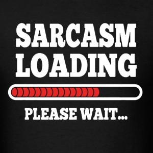 Sarcasm Loading Please Wait - Men's T-Shirt
