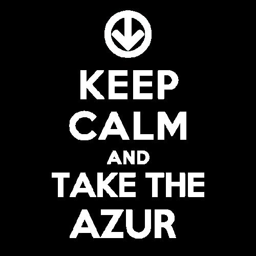 Keep Calm And Take The Azur
