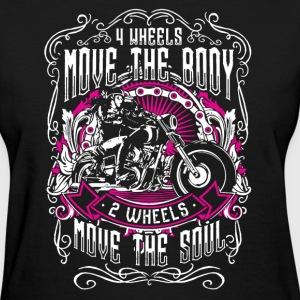 Bikers 2 Wheels Move The Soul - Women's T-Shirt