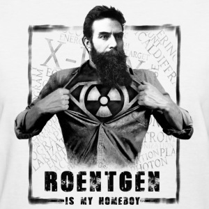 X-Ray T-Shirt - Roentgen Is My Homeboy Shirt - Women's T-Shirt