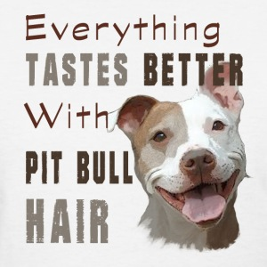 Pitbull T-Shirt - Pit Bull Hair T-Shirt - Women's T-Shirt