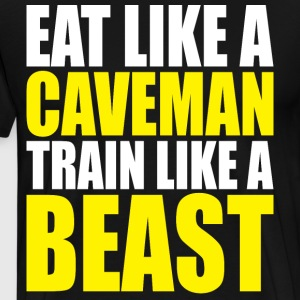 Eat Like A Caveman, Train Like A Beast. T-Shirts - Men's Premium T-Shirt