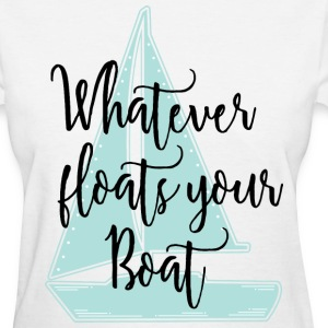 Whatever Floats Your Boat T-Shirts - Women's T-Shirt
