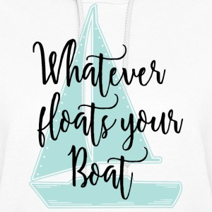 Whatever Floats Your Boat Hoodies - Women's Hoodie