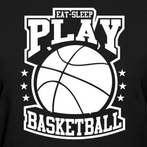 Eat Sleep Play Basketball T-Shirts - Women's T-Shirt