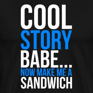 Cool Story Babe Now Make Me A Sandwich T-Shirts - Men's Premium T-Shirt