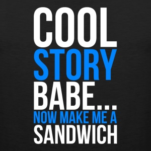 Cool Story Babe Now Make Me A Sandwich Sportswear - Men's Premium Tank