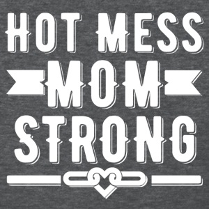 Hot Mess Mom Strong T-shirt - Women's T-Shirt