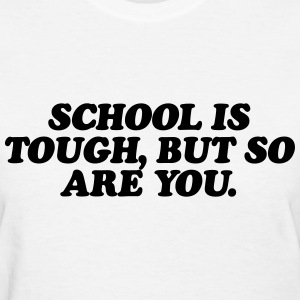 School is tough, but so are you T-Shirts - Women's T-Shirt