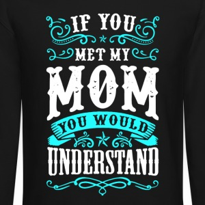 If You Met My Mom - Crewneck Sweatshirt