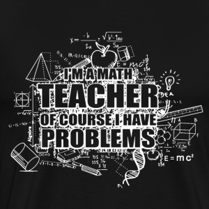 Math Teacher Problems - Men's Premium T-Shirt