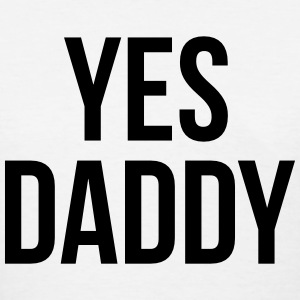 Yes daddy T-Shirts - Women's T-Shirt