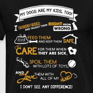 My Dogs Are My Kids Shirt - Men's Premium T-Shirt