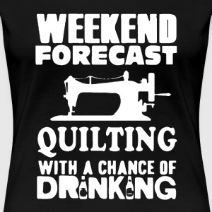 Quilting With A Chance Of Drinking - Women's Premium T-Shirt