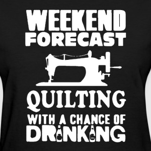 Quilting With A Chance Of Drinking - Women's T-Shirt