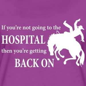 Bronc Rider: Going To The Hospital T-Shirts - Women's Premium T-Shirt