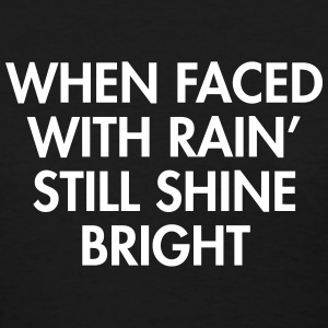 When faced with rain still shine bright T-Shirts - Women's T-Shirt