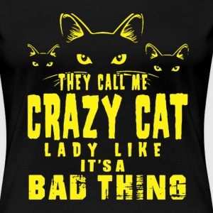 They Call Me Crazy Cat Lady - Women's Premium T-Shirt