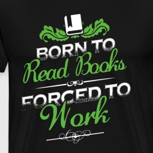 Born To Read Books Shirt - Men's Premium T-Shirt