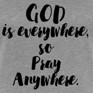 PRAY ANYWHERE T-Shirts - Women's Premium T-Shirt