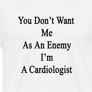 you_dont_want_me_as_an_enemy_im_a_cardio T-Shirts - Men's Premium T-Shirt