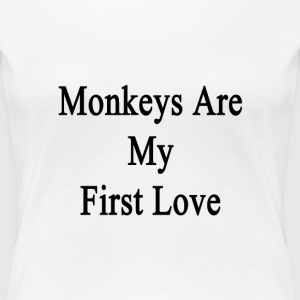 monkeys_are_my_first_love T-Shirts - Women's Premium T-Shirt