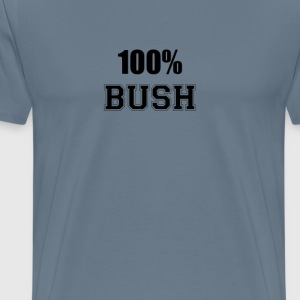 100% bush T-Shirts - Men's Premium T-Shirt