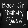 Black Girl Positivity T-shirt by Stephanie Lahart  - Women's T-Shirt