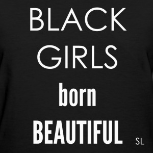 BLACK GIRLS born Beauty T-Shirts - Women's T-Shirt