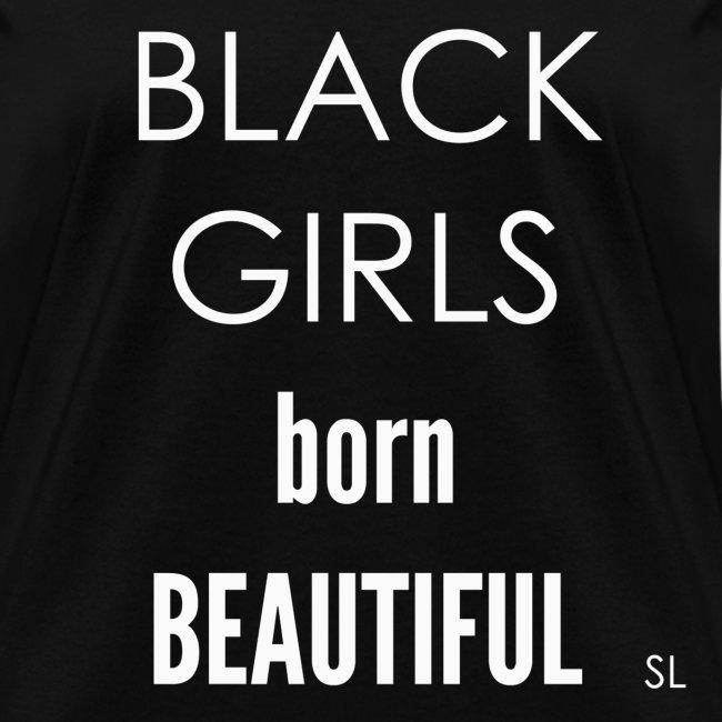 Black Girls born Beautiful T-shirt Apparel by Stephanie Lahart