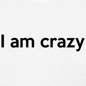 I am crazy T-Shirts - Women's T-Shirt