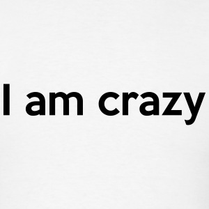 I am crazy T-Shirts - Men's T-Shirt