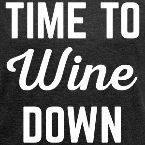 Wine Down Funny Quote T-Shirts - Women´s Roll Cuff T-Shirt