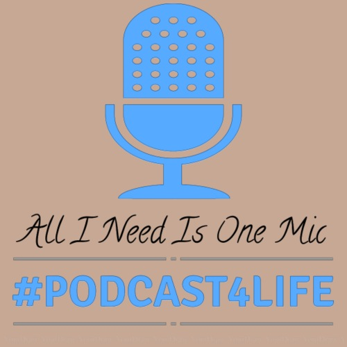 All I Need Is One Mic - #Podcast4Life