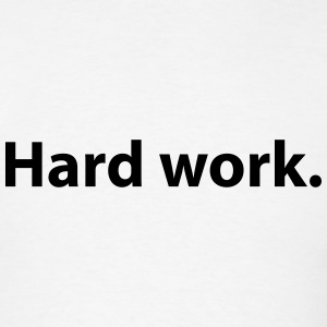 Hard work. T-Shirts - Men's T-Shirt